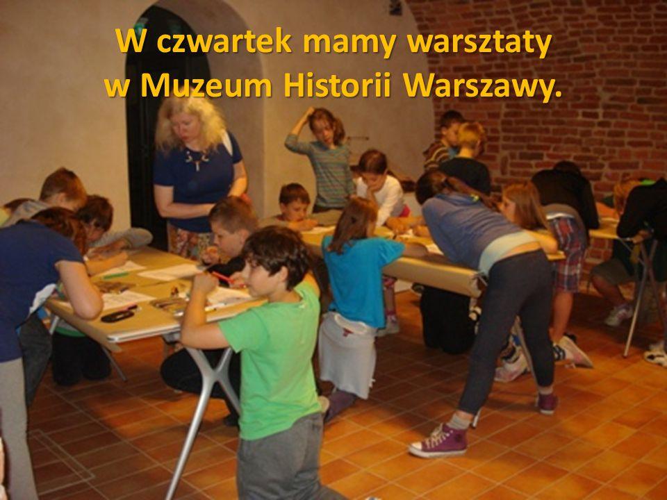 W czwartek mamy warsztaty w Muzeum Historii Warszawy.