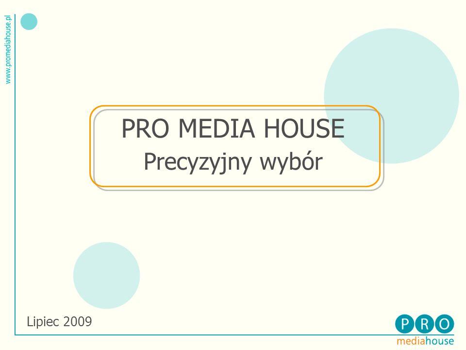 PRO MEDIA HOUSE Precyzyjny wybór Lipiec 2009 1