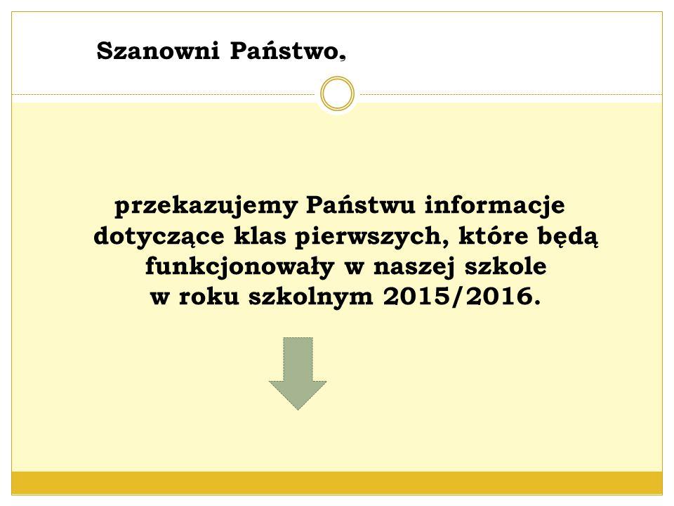 Szanowni Państwo, przekazujemy Państwu informacje dotyczące klas pierwszych, które będą funkcjonowały w naszej szkole w roku szkolnym 2015/2016.