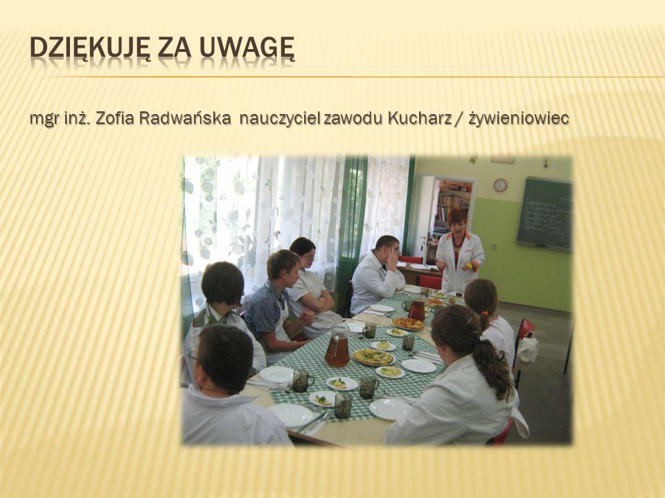 Dziękuję za uwagę mgr inż. Zofia Radwańska nauczyciel zawodu Kucharz / żywieniowiec