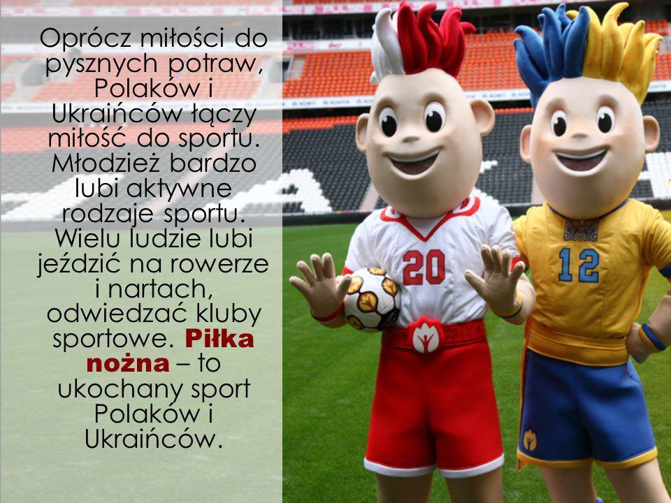Oprócz miłości do pysznych potraw, Polaków i Ukraińców łączy miłość do sportu.