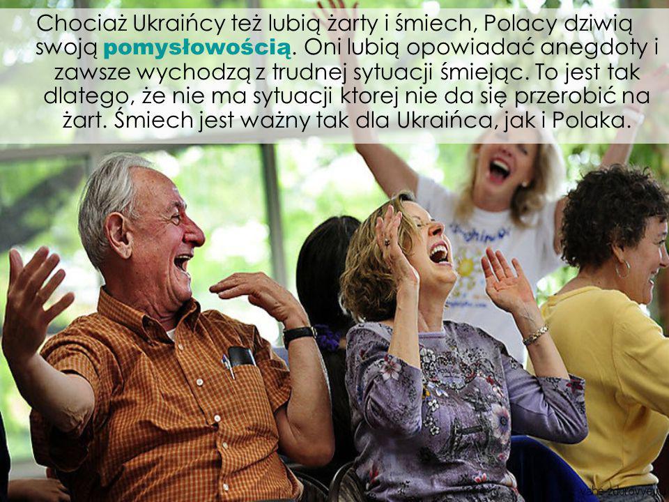 Chociaż Ukraińcy też lubią żarty i śmiech, Polacy dziwią swoją pomysłowością.
