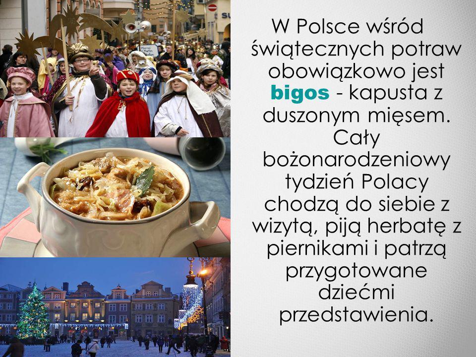 W Polsce wśród świątecznych potraw obowiązkowo jest bigos - kapusta z duszonym mięsem.