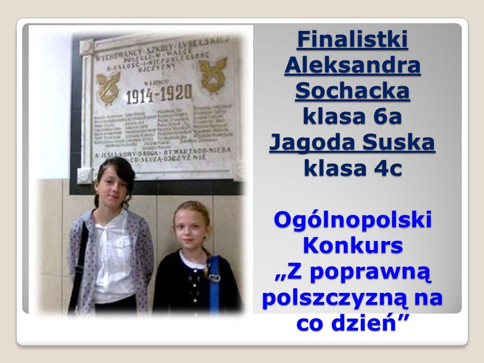 """Finalistki Aleksandra Sochacka klasa 6a Jagoda Suska klasa 4c Ogólnopolski Konkurs """"Z poprawną polszczyzną na co dzień"""