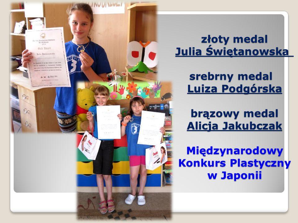 złoty medal Julia Świętanowska srebrny medal Luiza Podgórska brązowy medal Alicja Jakubczak Międzynarodowy Konkurs Plastyczny w Japonii
