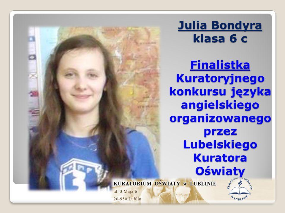 Julia Bondyra klasa 6 c Finalistka Kuratoryjnego konkursu języka angielskiego organizowanego przez Lubelskiego Kuratora Oświaty