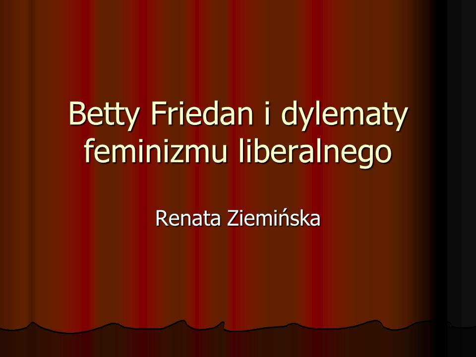 Betty Friedan i dylematy feminizmu liberalnego