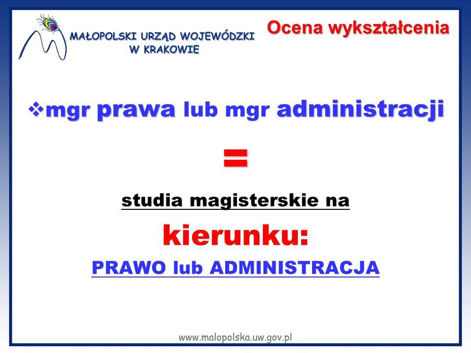 = kierunku: mgr prawa lub mgr administracji Ocena wykształcenia