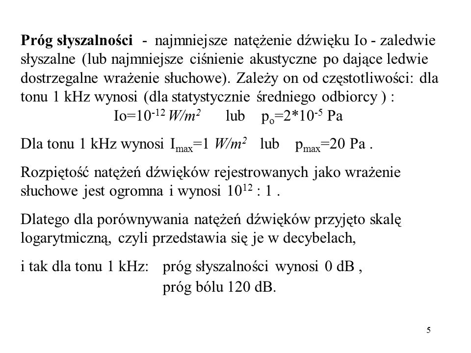 Dla tonu 1 kHz wynosi Imax=1 W/m2 lub pmax=20 Pa .