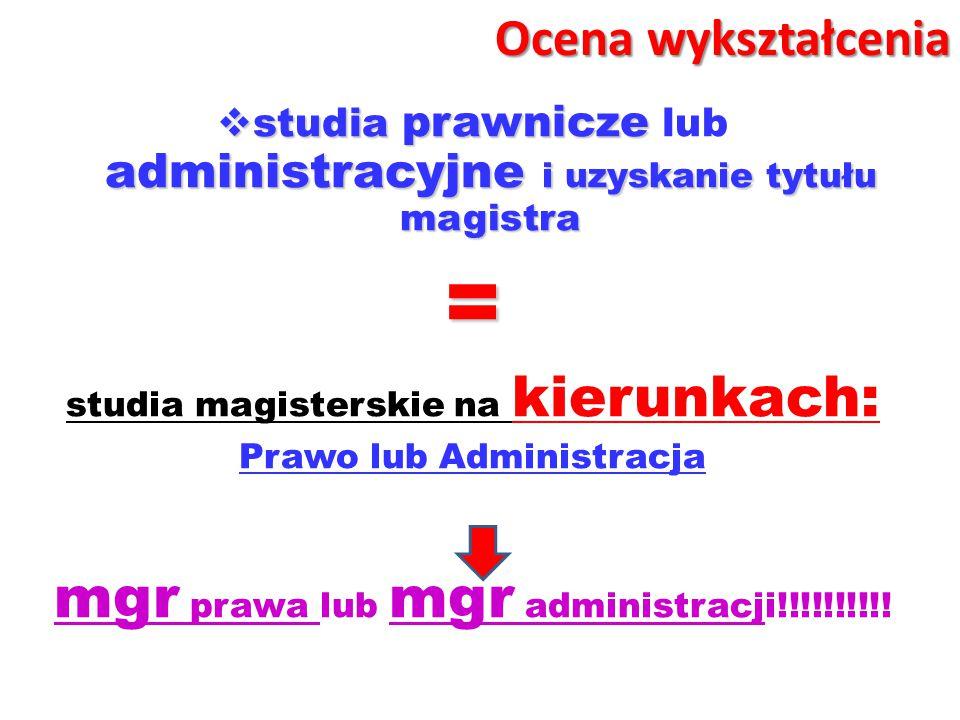 = mgr prawa lub mgr administracji!!!!!!!!!! Ocena wykształcenia