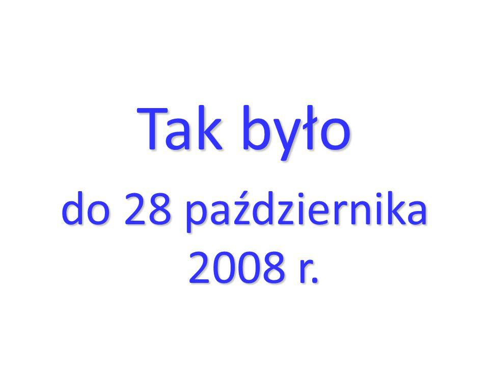 Tak było do 28 października 2008 r.