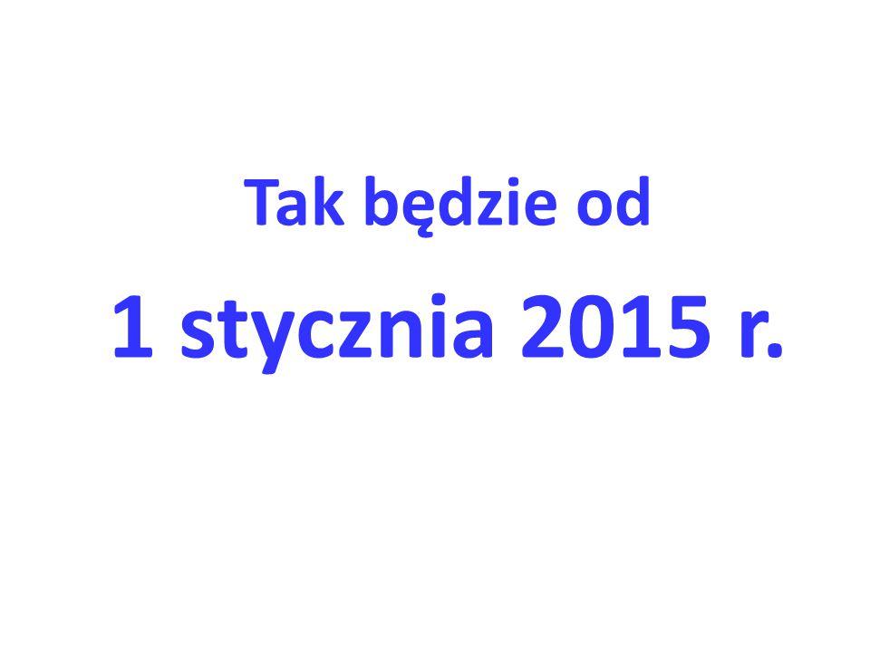 Tak będzie od 1 stycznia 2015 r.