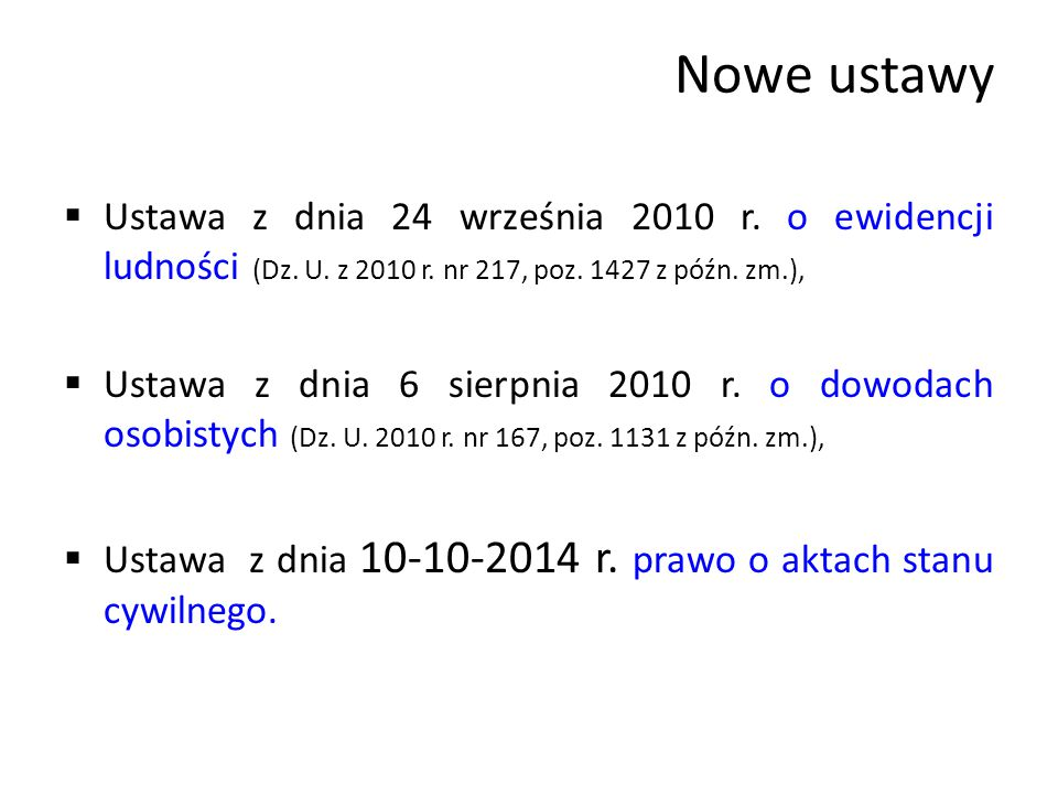Nowe ustawy Ustawa z dnia 24 września 2010 r. o ewidencji ludności (Dz. U. z 2010 r. nr 217, poz. 1427 z późn. zm.),