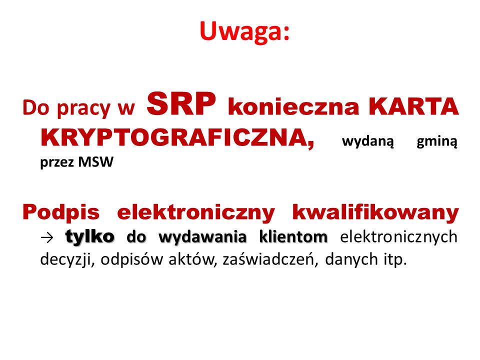 Uwaga: Do pracy w SRP konieczna KARTA KRYPTOGRAFICZNA, wydaną gminą przez MSW.