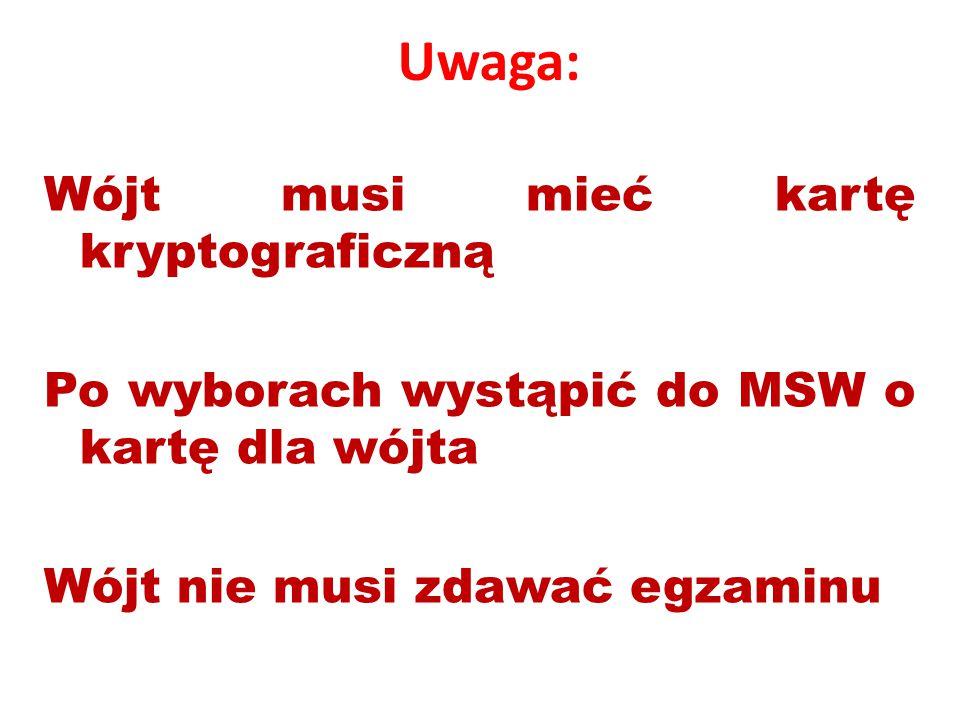Uwaga: Wójt musi mieć kartę kryptograficzną Po wyborach wystąpić do MSW o kartę dla wójta Wójt nie musi zdawać egzaminu