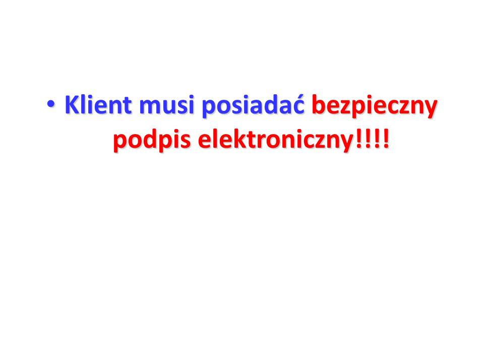 Klient musi posiadać bezpieczny podpis elektroniczny!!!!