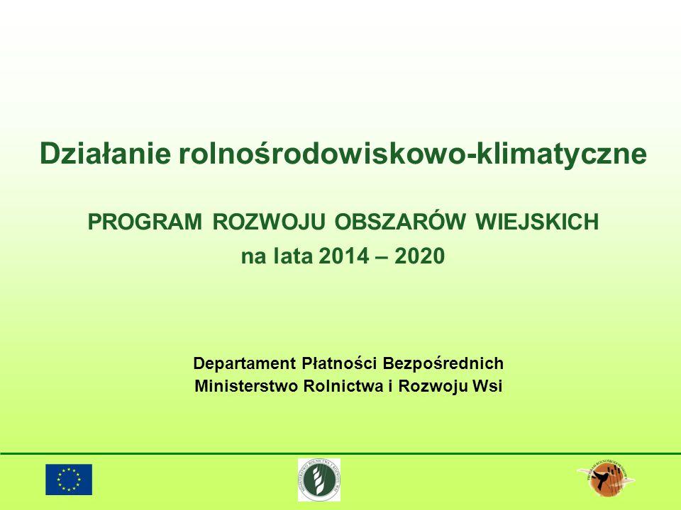 Działanie rolnośrodowiskowo-klimatyczne PROGRAM ROZWOJU OBSZARÓW WIEJSKICH na lata 2014 – 2020