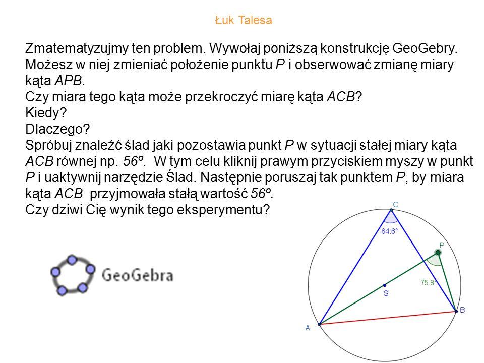 Zmatematyzujmy ten problem. Wywołaj poniższą konstrukcję GeoGebry.