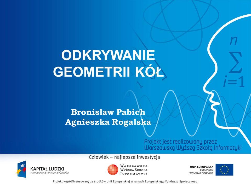 ODKRYWANIE GEOMETRII KÓŁ Bronisław Pabich Agnieszka Rogalska