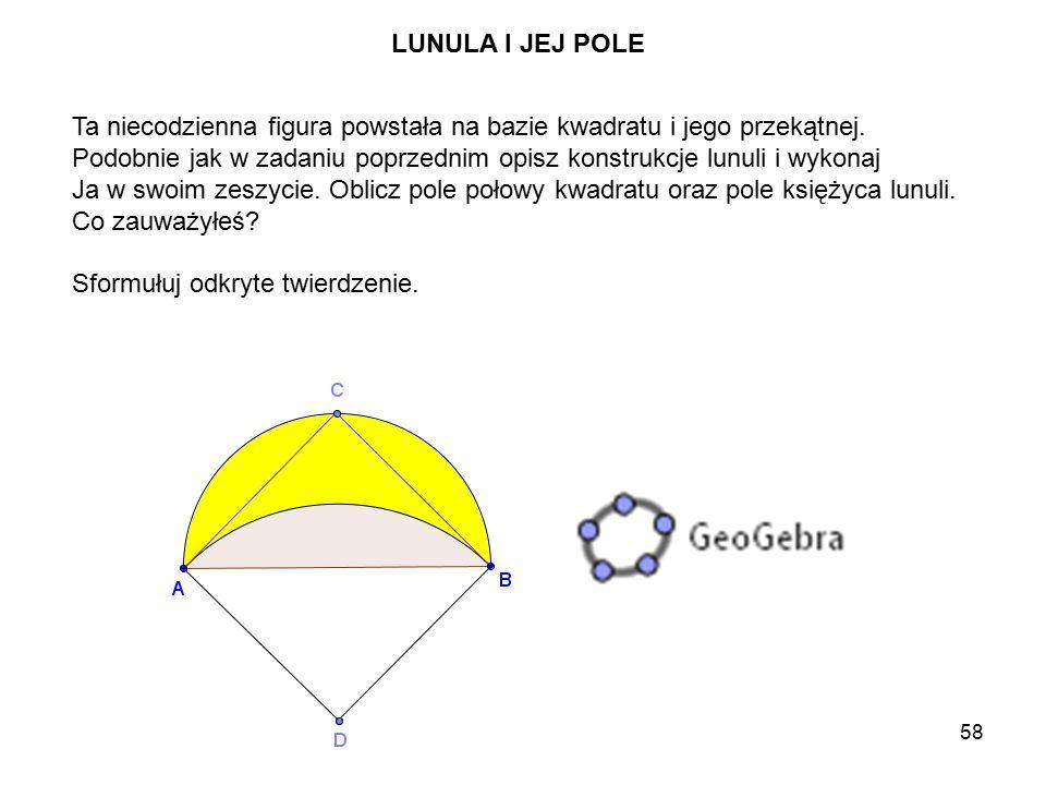 LUNULA I JEJ POLE Ta niecodzienna figura powstała na bazie kwadratu i jego przekątnej.