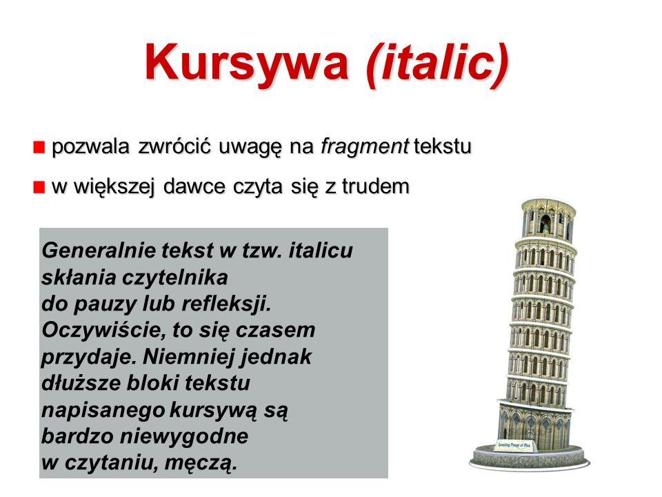 Kursywa (italic) pozwala zwrócić uwagę na fragment tekstu