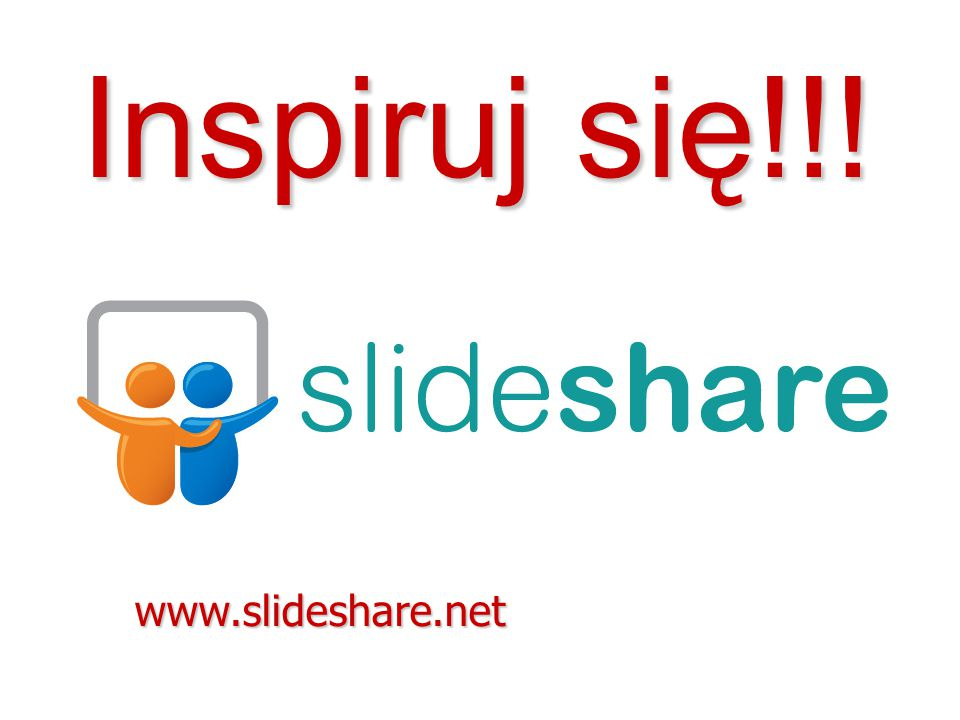 Inspiruj się!!! www.slideshare.net