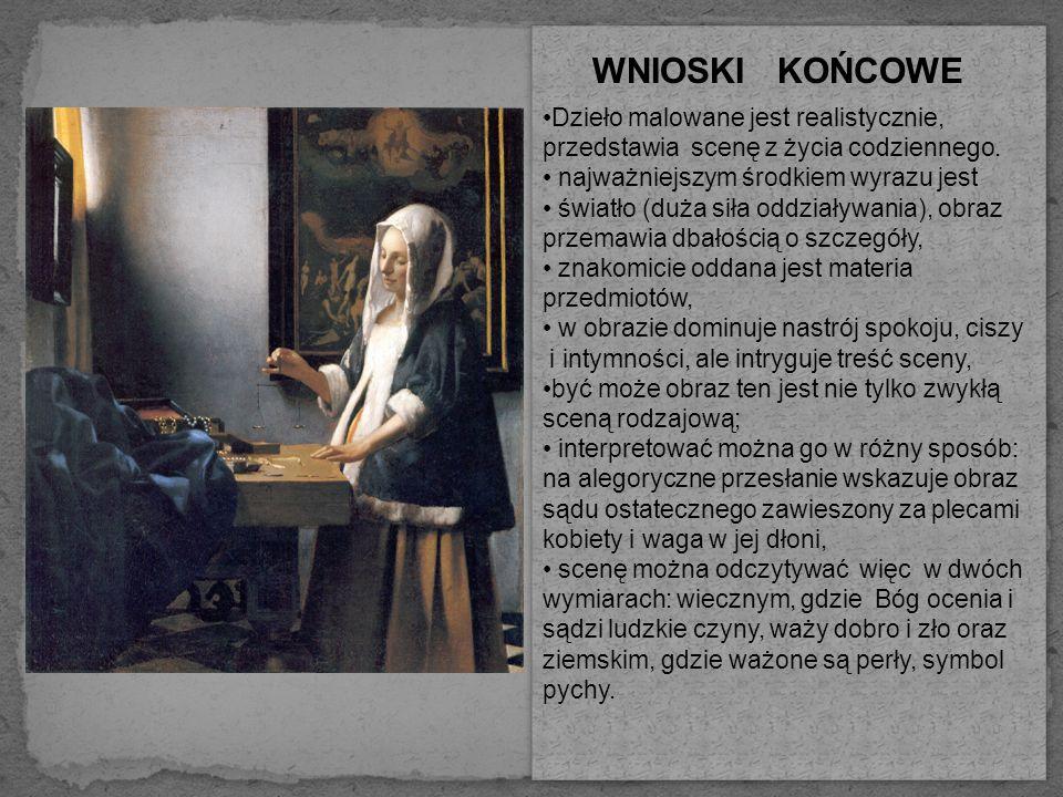 WNIOSKI KOŃCOWE Dzieło malowane jest realistycznie, przedstawia scenę z życia codziennego. najważniejszym środkiem wyrazu jest.