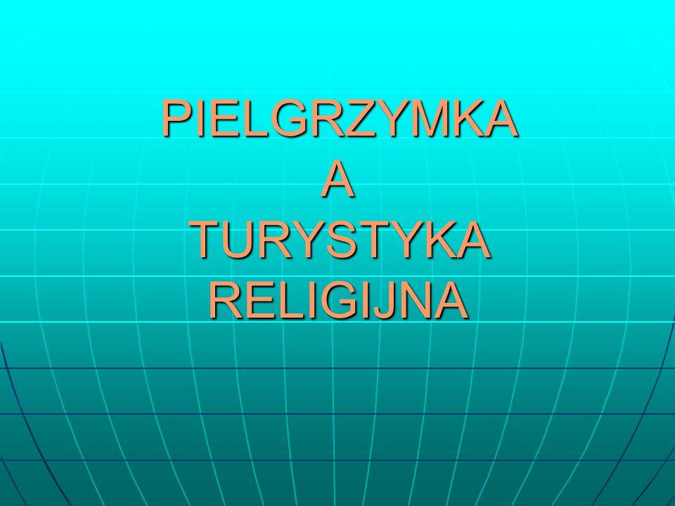 PIELGRZYMKA A TURYSTYKA RELIGIJNA