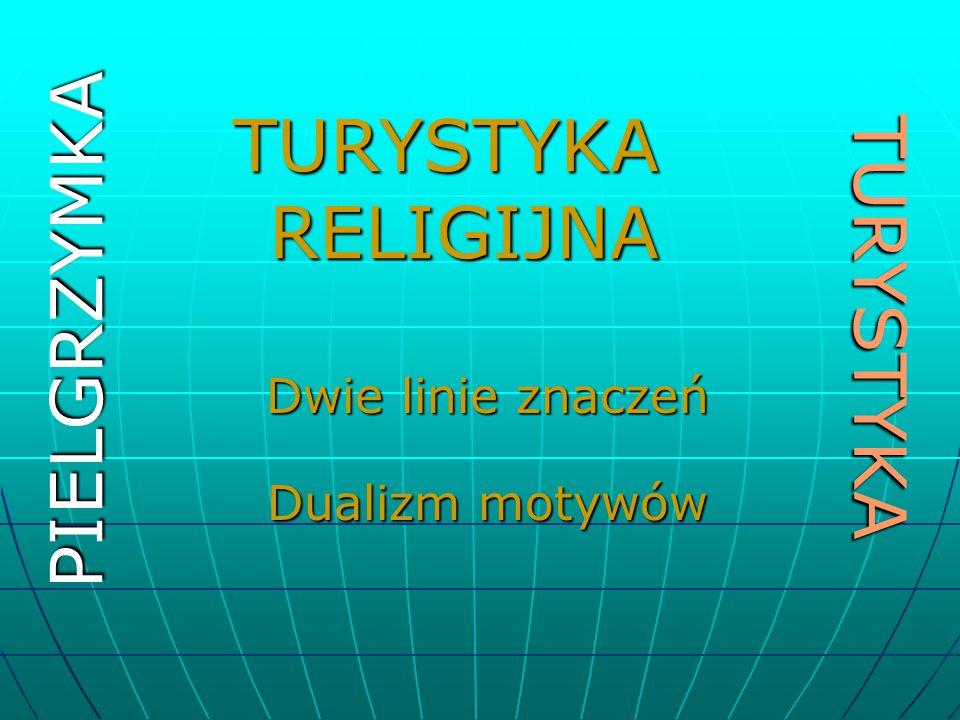 TURYSTYKA RELIGIJNA PIELGRZYMKA TURYSTYKA Dwie linie znaczeń