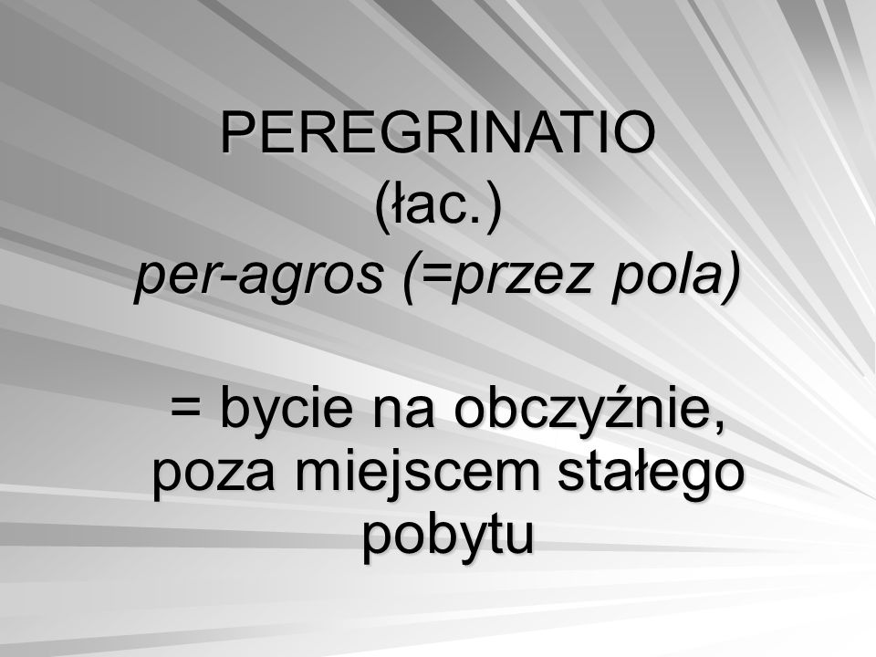 PEREGRINATIO (łac.) per-agros (=przez pola)