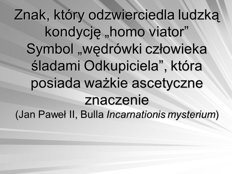 """Znak, który odzwierciedla ludzką kondycję """"homo viator Symbol """"wędrówki człowieka śladami Odkupiciela , która posiada ważkie ascetyczne znaczenie (Jan Paweł II, Bulla Incarnationis mysterium)"""