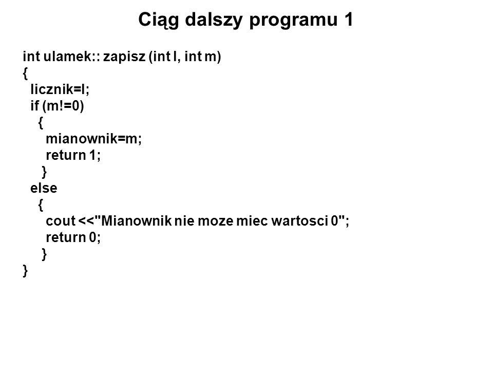 Ciąg dalszy programu 1 int ulamek:: zapisz (int l, int m) { licznik=l;