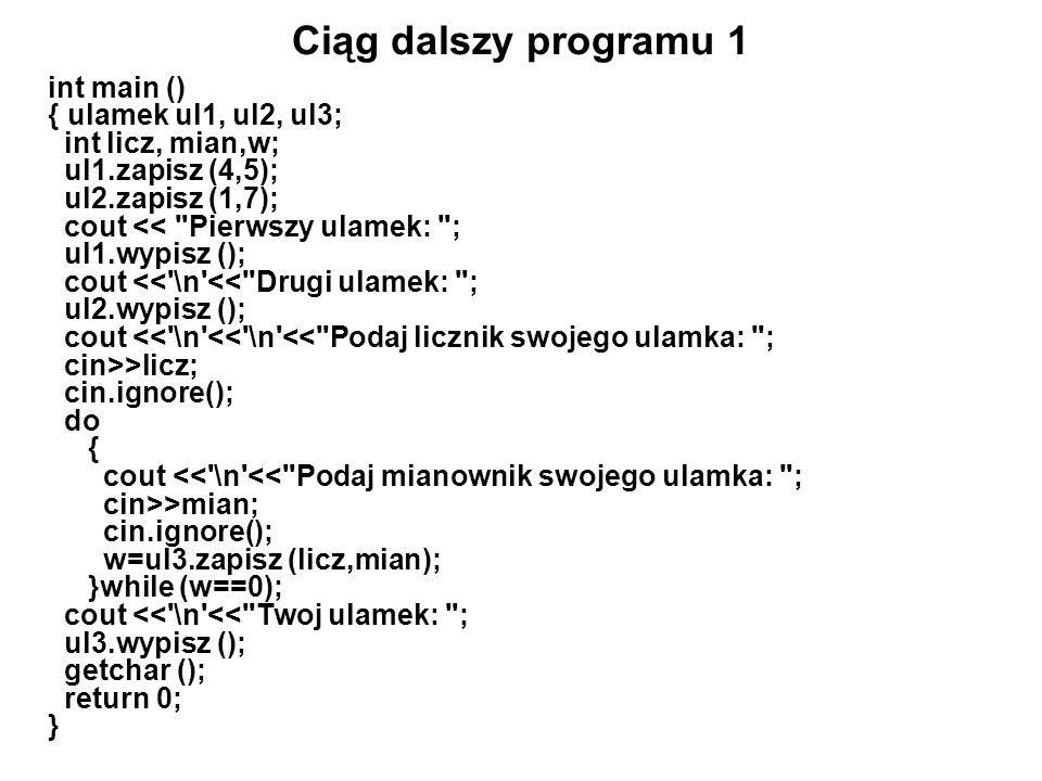 Ciąg dalszy programu 1 int main () { ulamek ul1, ul2, ul3;