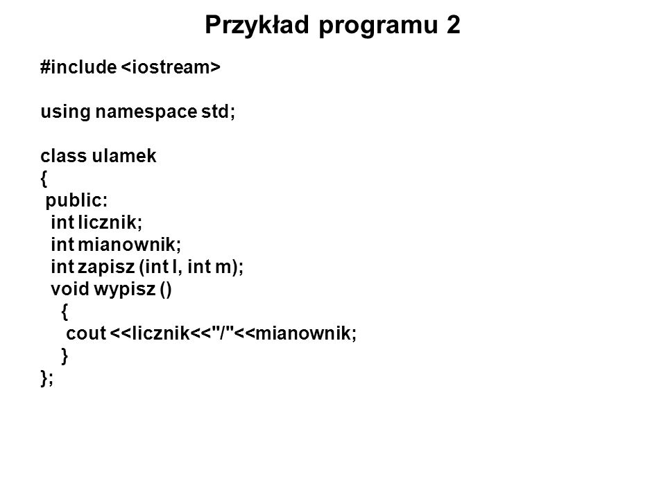 Przykład programu 2 #include <iostream> using namespace std;