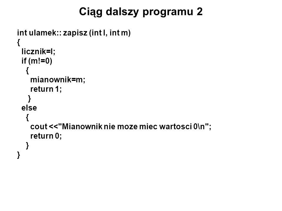 Ciąg dalszy programu 2 int ulamek:: zapisz (int l, int m) { licznik=l;