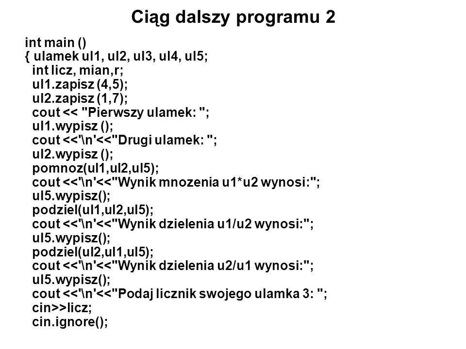 Ciąg dalszy programu 2 int main () { ulamek ul1, ul2, ul3, ul4, ul5;