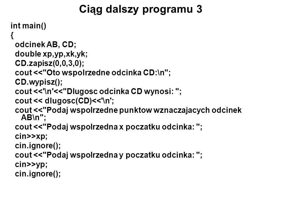 Ciąg dalszy programu 3 int main() { odcinek AB, CD;