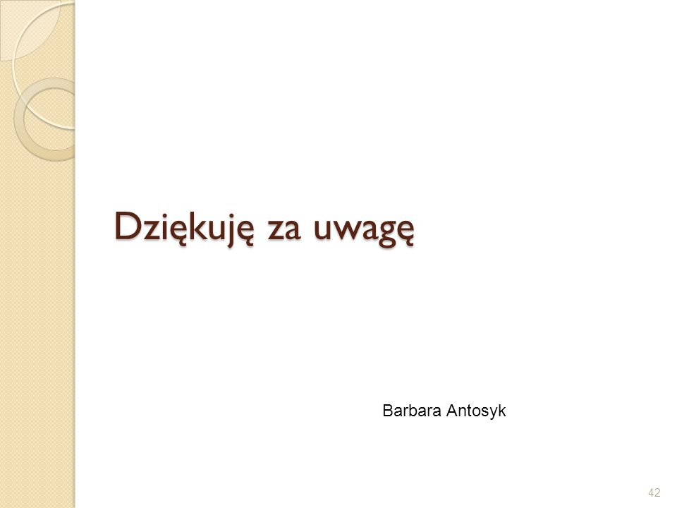 Dziękuję za uwagę Barbara Antosyk