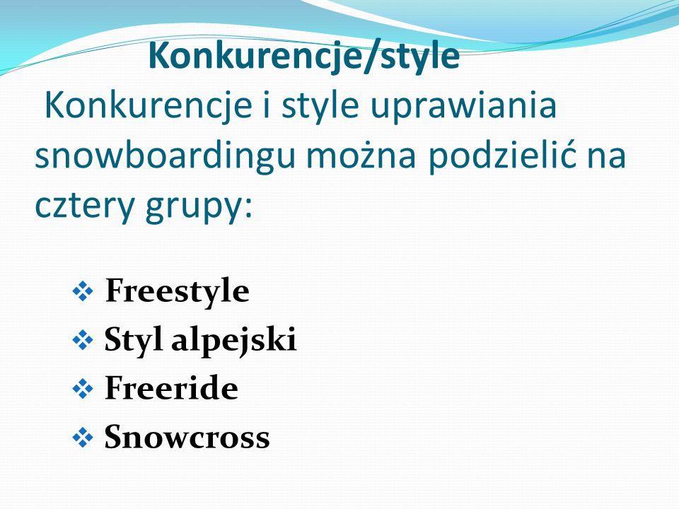 Konkurencje/style Konkurencje i style uprawiania snowboardingu można podzielić na cztery grupy: