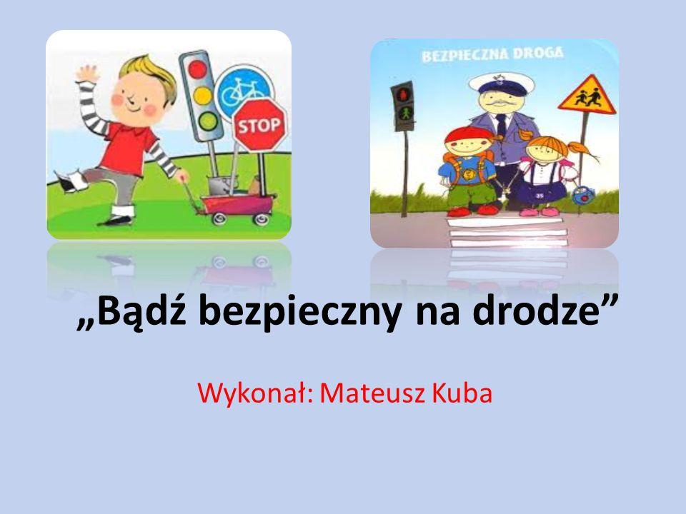 """""""Bądź bezpieczny na drodze"""
