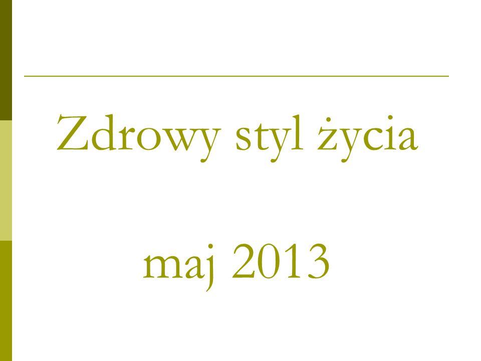 Zdrowy styl życia maj 2013