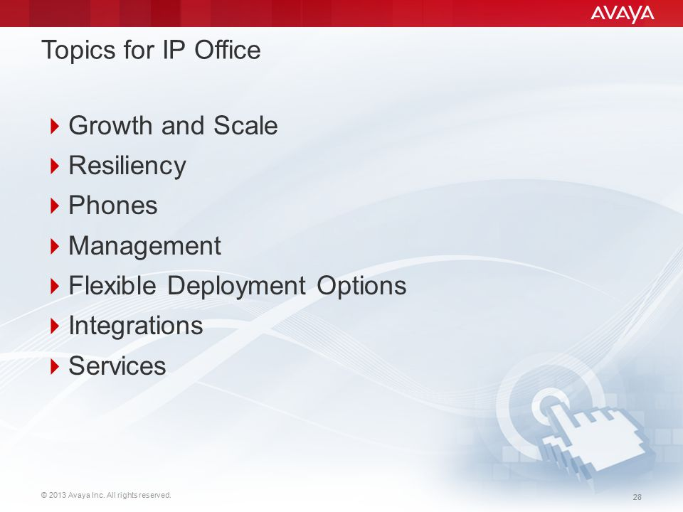 Topics for IP Office Growth and Scale. Resiliency. Phones. Management. Flexible Deployment Options.