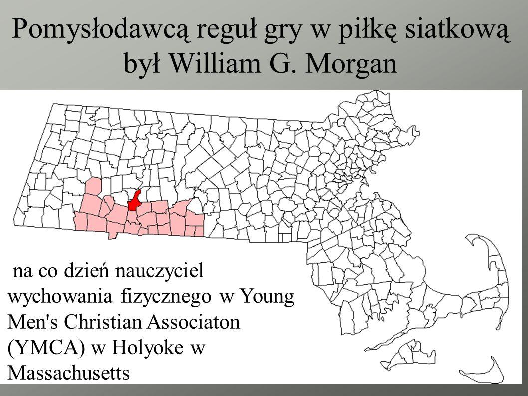 Pomysłodawcą reguł gry w piłkę siatkową był William G. Morgan