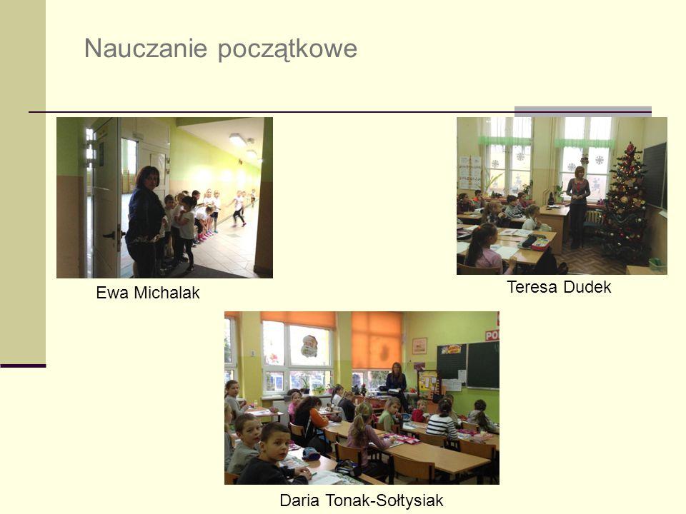 Nauczanie początkowe Teresa Dudek Ewa Michalak Daria Tonak-Sołtysiak