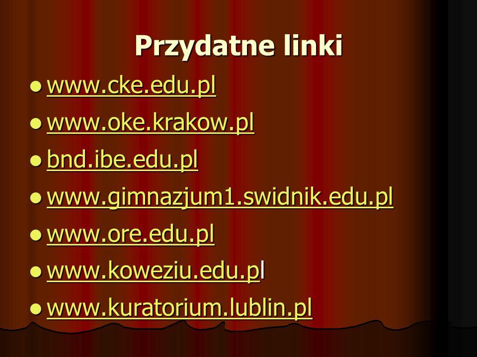 Przydatne linki www.cke.edu.pl www.oke.krakow.pl bnd.ibe.edu.pl