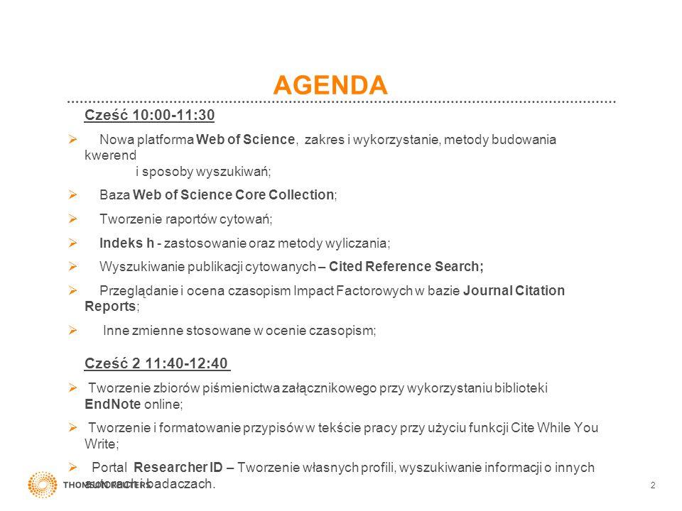 AGENDA Cześć 10:00-11:30. Nowa platforma Web of Science, zakres i wykorzystanie, metody budowania kwerend i sposoby wyszukiwań;