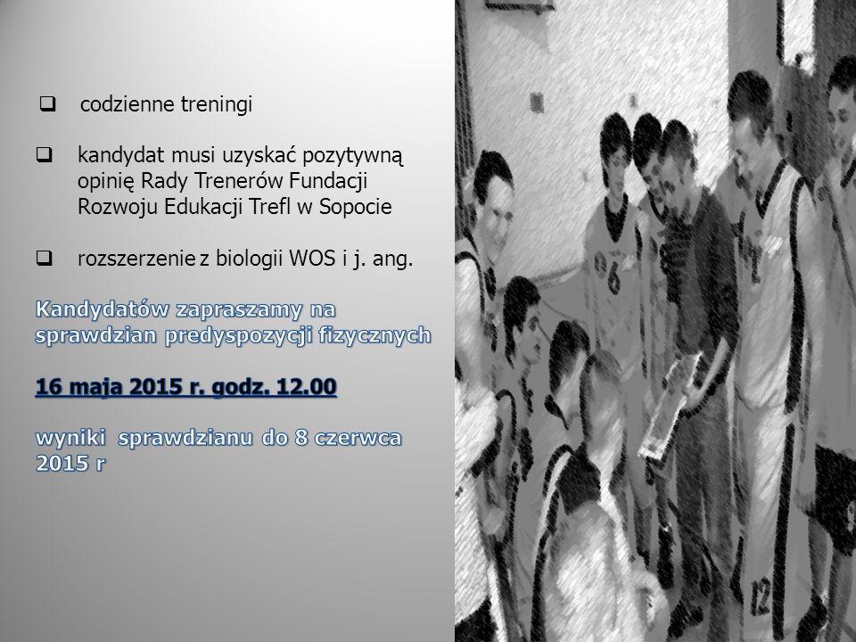 codzienne treningi kandydat musi uzyskać pozytywną opinię Rady Trenerów Fundacji Rozwoju Edukacji Trefl w Sopocie.