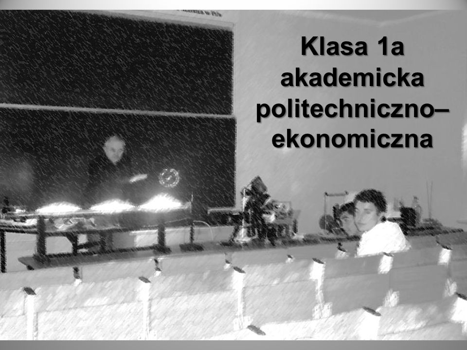 Klasa 1a akademicka politechniczno–ekonomiczna