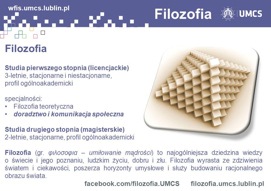 Filozofia wfis.umcs.lublin.pl Filozofia facebook.com/filozofia.UMCS