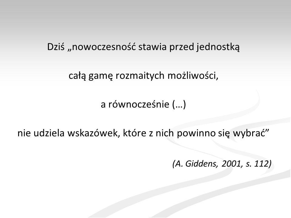 """(A. Giddens, 2001, s. 112) Dziś """"nowoczesność stawia przed jednostką"""
